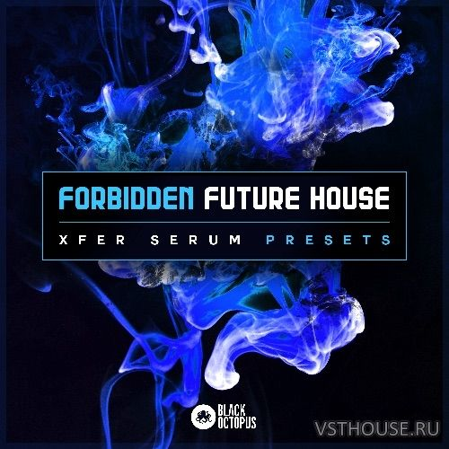 Black Octopus Sound - Forbidden Future House (SYNTH PRESET)