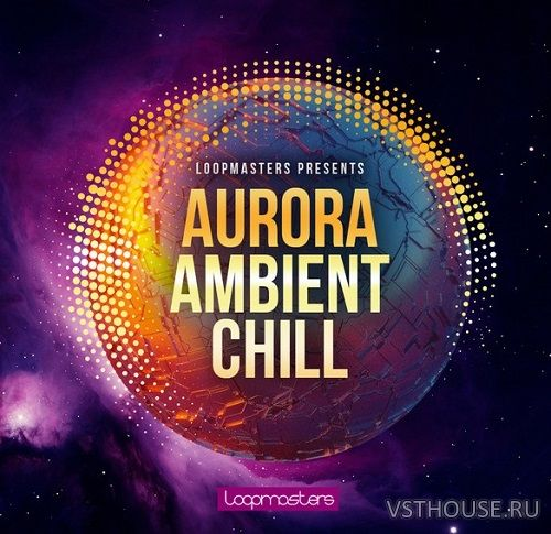 Loopmasters - Aurora Ambient Chill