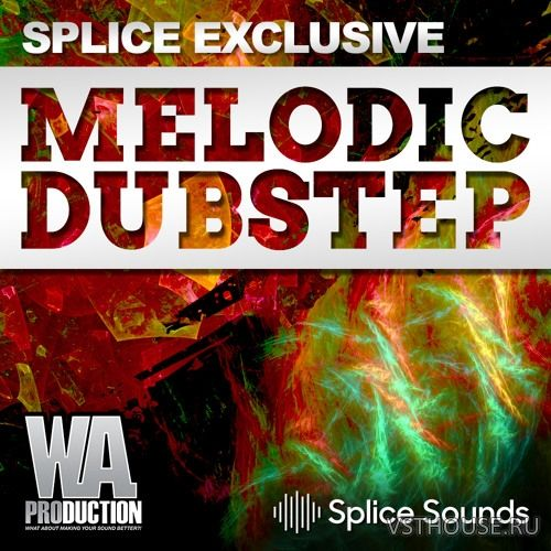 Splice Sounds - W.A. Production - Melodic Dubstep