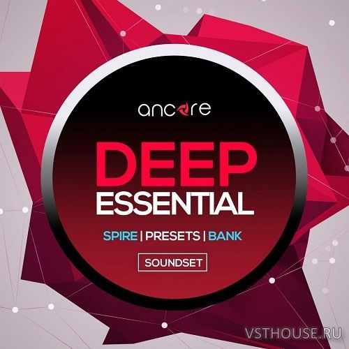 Ancore Sounds - Deep Essential SPiRE Presets (SYNTH PRESET)