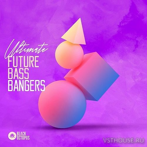 Black Octopus Sound - Ultimate Future Bass Bangers (WAV)