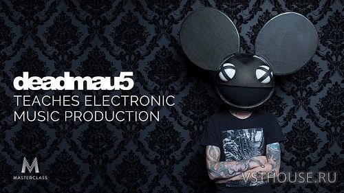 [MasterClass] deadmau5 Teaches Electronic Music Production