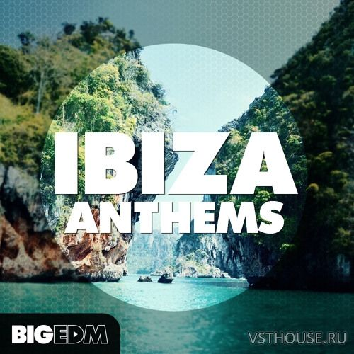 Big EDM - Ibiza Anthems (WAV, MIDI, SERUM, SYLENTH1, SPiRE)