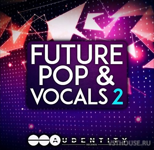 Audentity Records - Future Pop & Vocals 2 (MIDI, WAV, SERUM)