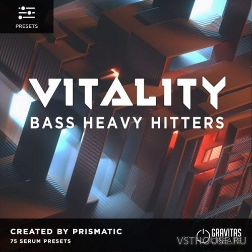 Gravitas Create - VITALITY - Bass Heavy Hitters by Prismatic (SERUM)