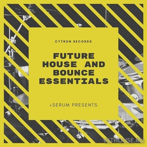 Cytron Records - Future House Essentials (SERUM, WAV)