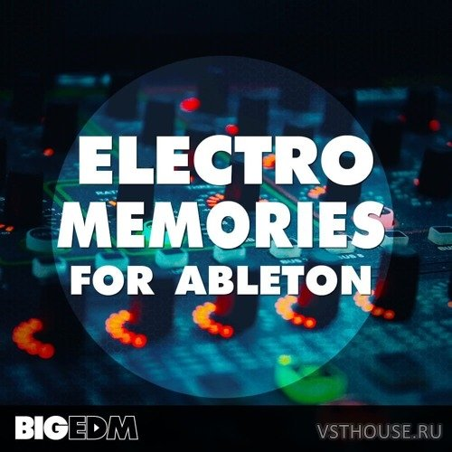 Big EDM - Electro Memories For Ableton (ADG, MIDI, WAV, SERUM)