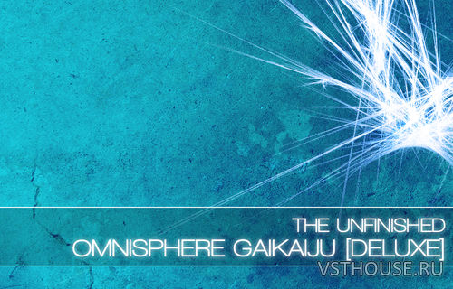 The Unfinished - Omnisphere GaiKaiju Deluxe (OMNISPHERE)