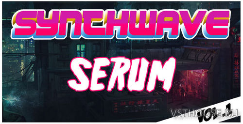 Producerbox - Synthwave for SERUM Vol .1 (SYNTH PRESET)