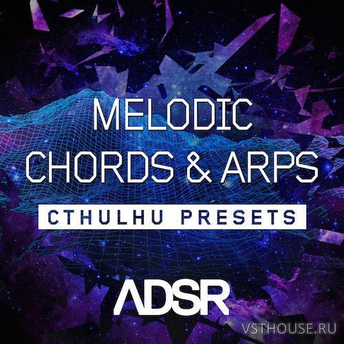 ADSR Sounds - Melodic Chords and Arps - Cthulhu Presets