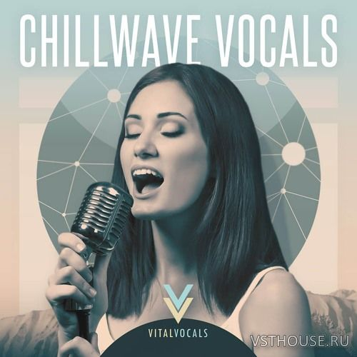 Vital Vocals - Chillwave Vocals (WAV)